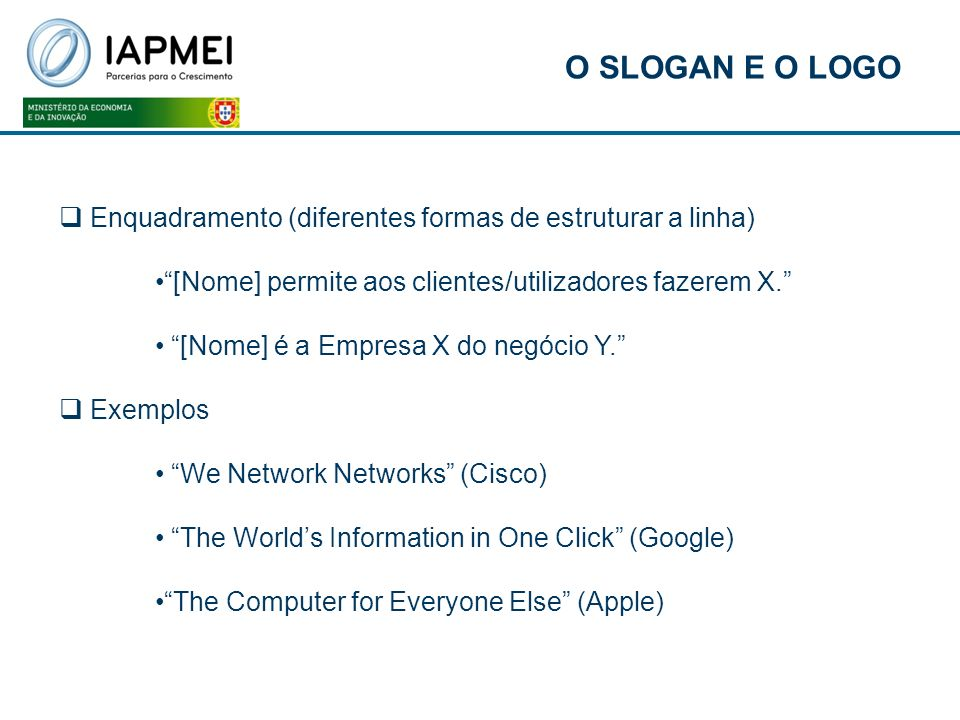 O SLOGAN E O LOGO Enquadramento (diferentes formas de estruturar a linha) [Nome] permite aos clientes/utilizadores fazerem X.